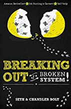 Breaking Out of a Broken System by Seth Bolt