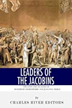 Leaders of the Jacobins: The Lives and…