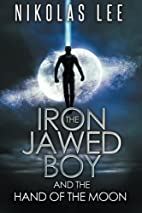 The Iron-Jawed Boy and the Hand of the Moon…