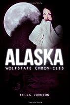 ALASKA (Wolfstate Chronicles) by Bella…