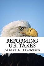 Reforming U.S. Taxes by Albert K. Francisco