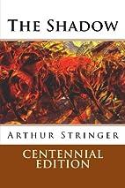 The Shadow by Arthur Stringer