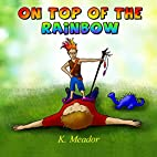 On Top of the Rainbow by K. Meador