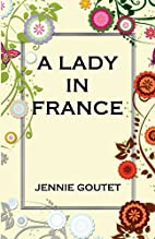 A Lady in France by Jennie Goutet