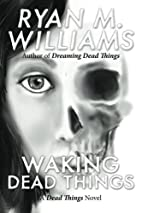 Waking Dead Things (Volume 1) by Ryan M.…