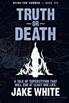 Truth or Death (Dying for Summer) (Volume 6)…
