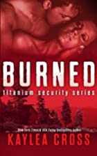 Burned (Titanium Security, #3) by Kaylea…