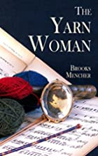 The Yarn Woman by Brooks Mencher