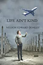 Life Ain't Kind by Nelson Edward Donley