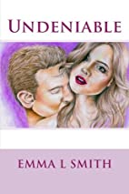 Undeniable by Emma L Smith