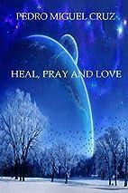 Heal, Pray and Love by Pedro Cruz