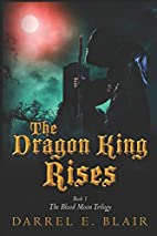 The Dragon King Rises: Book 1 The Blood Moon…
