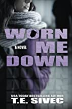 Worn Me Down by T.E. Sivec