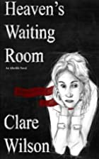 Heaven's Waiting Room by Clare Wilson
