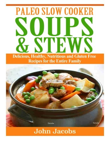 paleo-slow-cooker-soups-stews-delicious-healthy-nutritious-and-gluten-free-recipes-for-the-entire-family