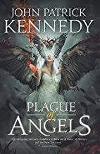 A Plague of Angels by John Patrick Kennedy
