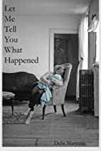 Let Me Tell You What Happened by Debi…