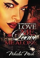 Love Me or Leave Me Alone by Nikisha Mock