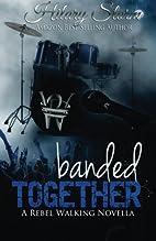 Banded Together (Rebel Walking, #2.5) by…