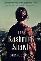 The Kashmiri Shawl: A Novel by Joanne Dobson
