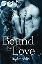 Bound by Love by Stephie Walls
