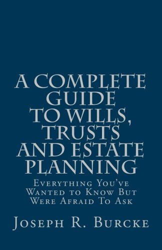 a-complete-guide-to-wills-trusts-and-estate-planning-everything-youve-wanted-to-know-but-were-afraid-to-ask