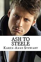 Ash to Steele by Karen-Anne Stewart