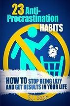23 Anti-Procrastination Habits: How to Stop…