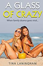 A Glass of Crazy by Tina Laningham