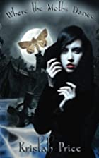 Where the Moths Dance by Kristah Price