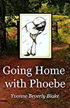Going Home With Phoebe by Yvonne Beverly…