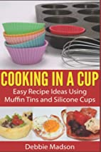 Cooking in a Cup: Easy recipes using muffin…