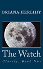 The Watch (Clarity) (Volume 1) by Anna…