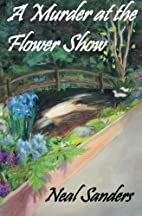 A Murder at the Flower Show by Neal Sanders