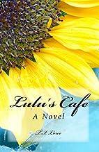 Lulu's Cafe: A Novel by T.I. Lowe