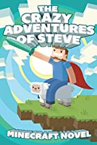 The CRAZY Adventures of Steve: A Minecraft…