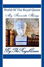 World Of The Royal Queen -My Favorite Things…