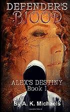 Alex's Destiny (Defender's Blood, #1) by A.…