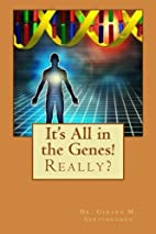 It's All in the Genes!: Really? by Dr.…