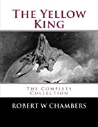 The Yellow King: The Complete Collection by…
