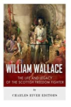 William Wallace: The Life and Legacy of the…