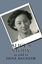 Alice's Story: as told to by Dana Bagshaw