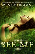 See Me by Wendy Higgins