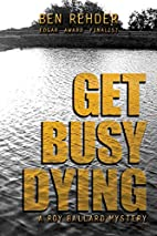 Get Busy Dying by Ben Rehder