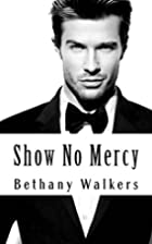 Show No Mercy by Bethany Walkers