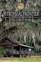 A Tropical Frontier: The Cow Hunters by Tim…