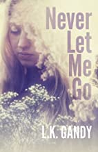 Never Let Me Go by LK Gandy