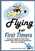 Flying for First Timers: Everyone's Guide to…