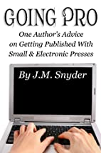 Going Pro: Going Pro: One Author?s Advice on…