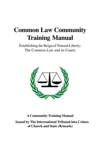 common-law-community-training-manual-establishing-the-reign-of-natural-liberty-the-common-law-and-its-courts